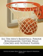 Big Ten Men's Basketball: Purdue Boilermakers History, Head Coaches and Notable Players