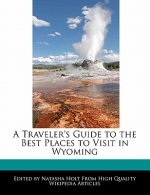 A Traveler's Guide to the Best Places to Visit in Wyoming