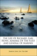 The Life Of Richard, Earl Howe, Admiral Of The Fleet And General Of Marines