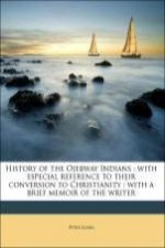 History of the Ojebway Indians : with especial reference to their conversion to Christianity : with a brief memoir of the writer