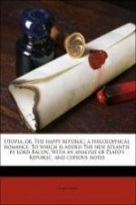 Utopia; or, The happy republic; a philosophical romance. To which is added The new Atlantis by Lord Bacon. With an analysis of Plato's Republic, and c