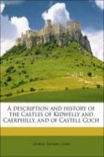 A description and history of the Castles of Kidwelly and Caerphilly, and of Castell Coch