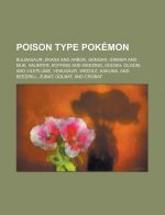 Poison Type Pokemon: Bulbasaur, Ekans and Arbok, Gengar, Grimer and Muk, Haunter, Koffing and Weezing, Oddish, Gloom, and Vileplume, Venusa