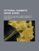 Fictional Chemists (Book Guide): Flash (Barry Allen), Joker (Comics), Morbius, the Living Vampire, Rebecca Chambers (Character), Wendy SIMMs