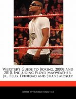 Webster's Guide to Boxing, 2000s and 2010, Including Floyd Mayweather, Jr., Felix Trinidad and Shane Mosley