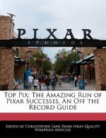 Top Pix: The Amazing Run of Pixar Successes, an Off the Record Guide