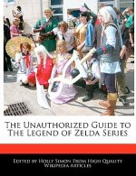 The Unauthorized Guide to the Legend of Zelda Series