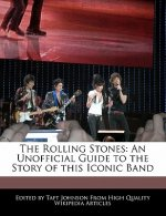 The Rolling Stones: An Unofficial Guide to the Story of This Iconic Band