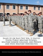 Shape Up or Ship Out, Vol. 2: United States Public Military School, Military Junior Colleges, and Private and State Military Universities