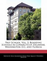 Prep School, Vol. 2: Boarding Schools in Connecticut, Delaware, Washington D.C. and Florida