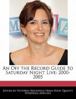 An Off the Record Guide to Saturday Night Live: 2000-2005