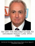 An Off the Record Guide to Saturday Night Live: 1975-1980