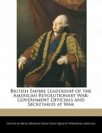British Empire Leadership of the American Revolutionary War: Government Officials and Secretaries at War