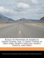 Roads to Nowhere in America's Ghost Towns, Vol. 7: Ghost Towns in New York, North Carolina, North Dakota, and Ohio