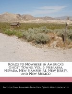 Roads to Nowhere in America's Ghost Towns, Vol. 6: Nebraska, Nevada, New Hampshire, New Jersey, and New Mexico