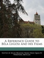 A Reference Guide to Bela Lugosi and His Films