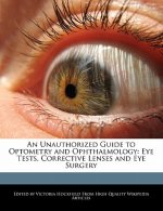 An Unauthorized Guide to Optometry and Ophthalmology: Eye Tests, Corrective Lenses and Eye Surgery