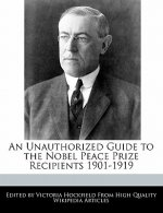 An Unauthorized Guide to the Nobel Peace Prize Recipients 1901-1919