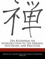 Zen Buddhism: An Introduction to the Origins, Doctrines, and Practices