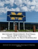 Michigan Wolverines Football: From 1879 Through Bo Schembechler to Rich Rodriguez