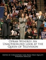 Oprah Winfrey: An Unauthorized Look at the Queen of Television