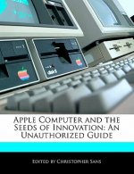 Apple Computer and the Seeds of Innovation: An Unauthorized Guide