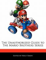 The Unauthorized Guide to the Mario Brothers Series