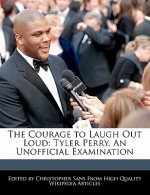 The Courage to Laugh Out Loud: Tyler Perry, an Unofficial Examination