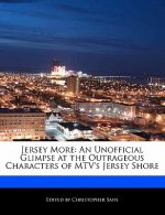 Jersey More: An Unofficial Glimpse at the Outrageous Characters of MTV's Jersey Shore