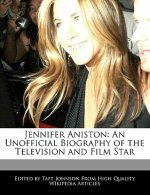 Jennifer Aniston: An Unofficial Biography of the Television and Film Star