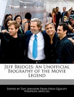 Jeff Bridges: An Unofficial Biography of the Movie Legend