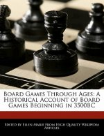 Board Games Through Ages: A Historical Account of Board Games Beginning in 3500bc