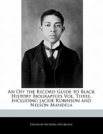 An Off the Record Guide to Black History Biographies Vol. Three, Including Jackie Robinson and Nelson Mandela