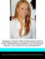 Mariah Carey, Her Gorgeous Voice and Tremendous Impact on Popular Music, an Unofficial Biography
