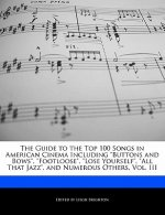 The Guide to the Top 100 Songs in American Cinema Including Buttons and Bows, Footloose, Lose Yourself, All That Jazz, and Numerous Others, Vol. III