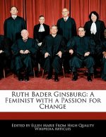 Ruth Bader Ginsburg: A Feminist with a Passion for Change