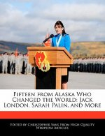 Fifteen from Alaska Who Changed the World: Jack London, Sarah Palin, and More
