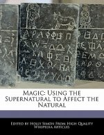 Magic: Using the Supernatural to Affect the Natural