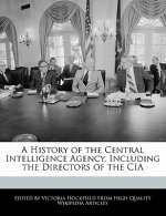A History of the Central Intelligence Agency, Including the Directors of the CIA