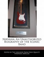 Nirvana: An Unauthorized Biography of the Iconic Band