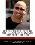 Off the Record Guide to the Film Career of Dwayne the Rock Johnson
