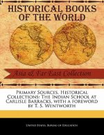 Primary Sources, Historical Collections: The Indian School at Carlisle Barracks, with a Foreword by T. S. Wentworth