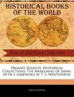 Primary Sources, Historical Collections: The Awakening of Japan, with a Foreword by T. S. Wentworth