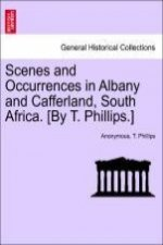 Scenes and Occurrences in Albany and Cafferland, South Africa. [By T. Phillips.]
