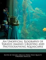 An Unofficial Biography of Takashi Amano: Creating and Photographing Aquascapes