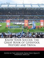 Know Your Soccer: The Great Book of Liverpool History and Trivia