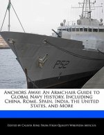 Anchors Away: An Armchair Guide to Global Navy History, Including China, Rome, Spain, India, the United States, and More