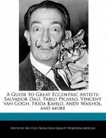 A Guide to Great Eccentric Artists: Salvador Dali, Pablo Picasso, Vincent Van Gogh, Frida Kahlo, Andy Warhol, and More