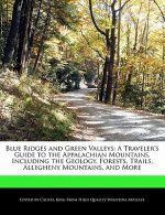 Blue Ridges and Green Valleys: A Traveler's Guide to the Appalachian Mountains, Including the Geology, Forests, Trails, Allegheny Mountains, and More