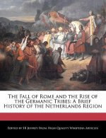 The Fall of Rome and the Rise of the Germanic Tribes: A Brief History of the Netherlands Region